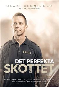 det-perfekta-skottet-en-polismans-berattelse-om-gripandet-av-sveriges-varsta-massmordare-mattias-flink